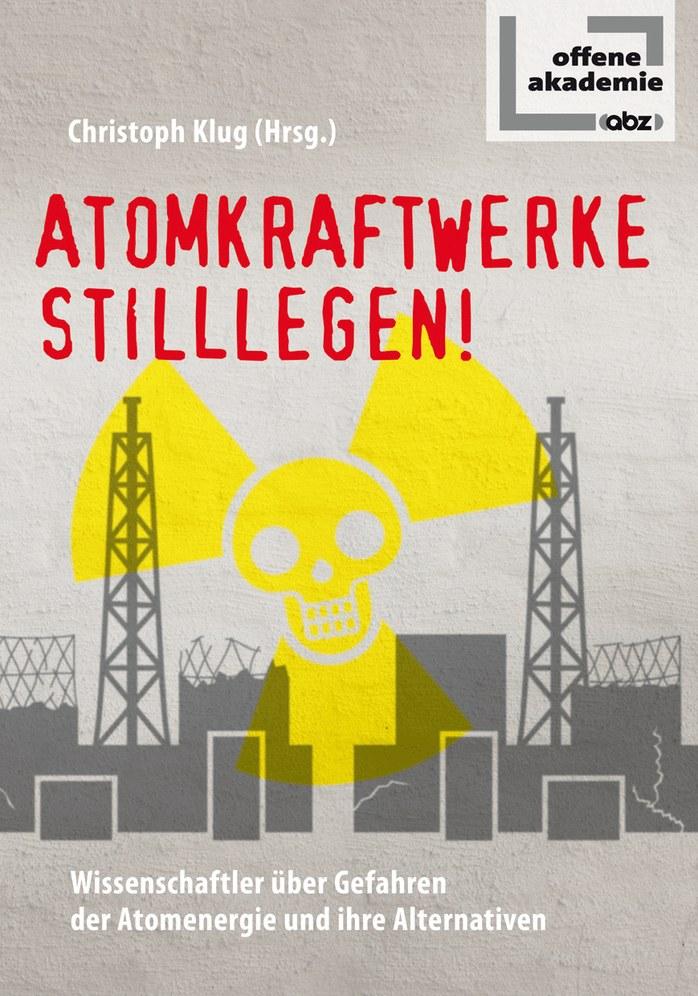 """""""Atomkraftwerke stilllegen!"""" Wissenschaftler über Gefahren der Atomenergie und ihre Alternativen"""