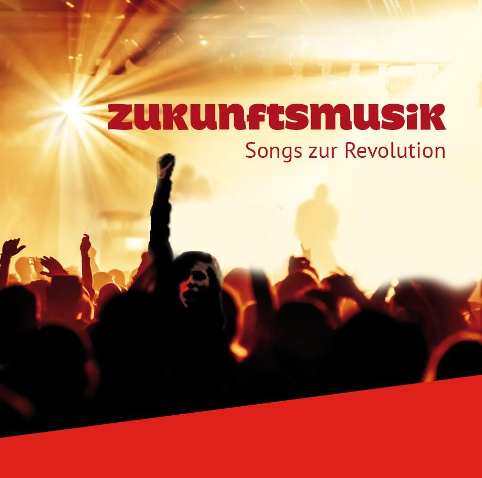 """Neuerscheinung: """"Zukunftsmusik – Songs zur Revolution"""""""