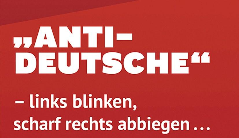 "Neue Broschüre ""'Anti-Deutsche' - links blinken, scharf rechts abbiegen ..."""