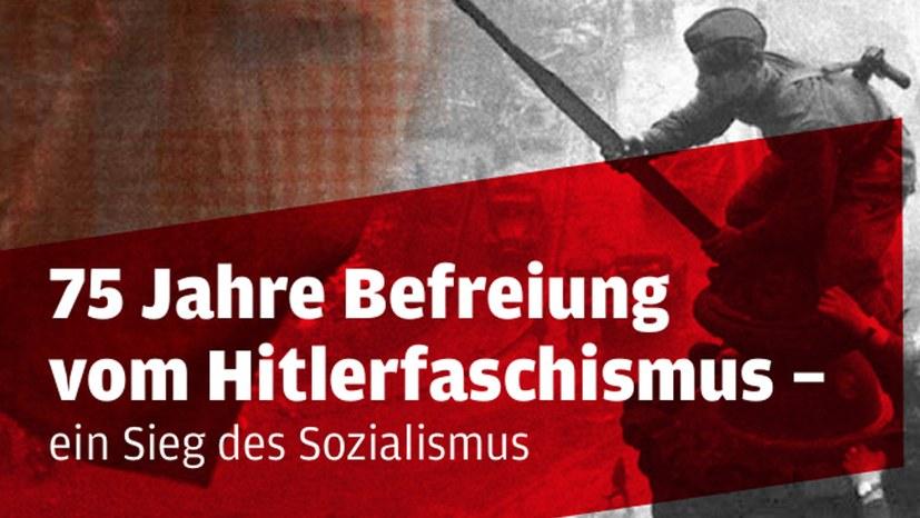 """""""75 Jahre Befreiung vom Hitlerfaschismus - ein Sieg des Sozialismus"""""""