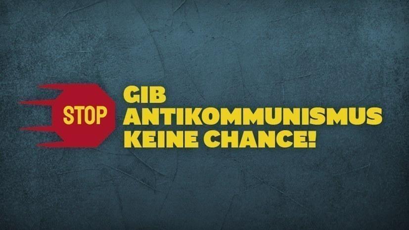 """""""Wer es ernst meint mit antifaschistischem Kampf, der darf Antikommunismus keine Chance geben!"""""""
