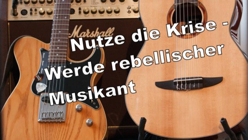 """""""Nutze die Krise - Werde rebellischer Musikant!"""""""