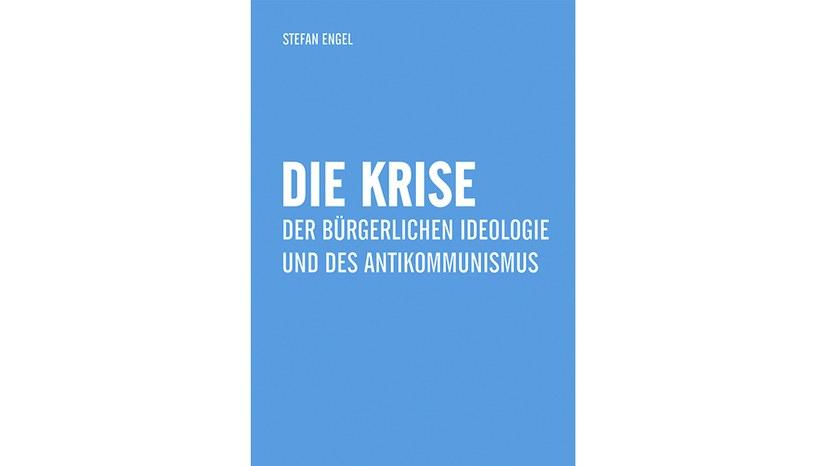 """Verlag Neuer Weg präsentiert: """"Die Krise der bürgerlichen Ideologie und des Antikommunismus"""" von Stefan Engel"""