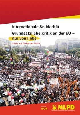 Internationale Solidarität Grundsätzliche Kritik an der EU - nur von links Zitate aus Texten der MLPD
